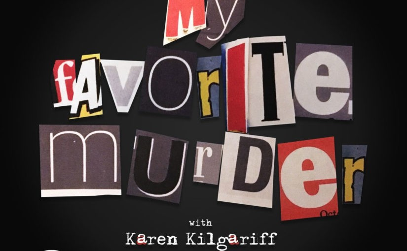"I'm going crazy over ""My Favorite Murder"" Podcast"