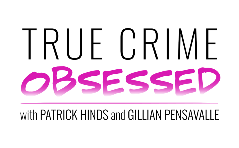 I am OBSESSED with True Crime Obsessed